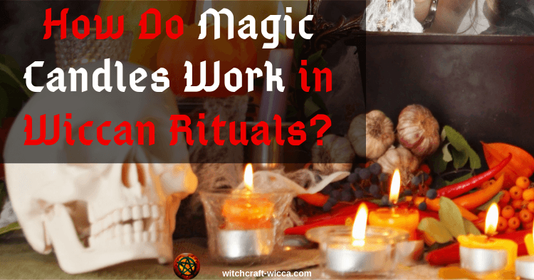 How Do Magic Candles Work in Wiccan Rituals?