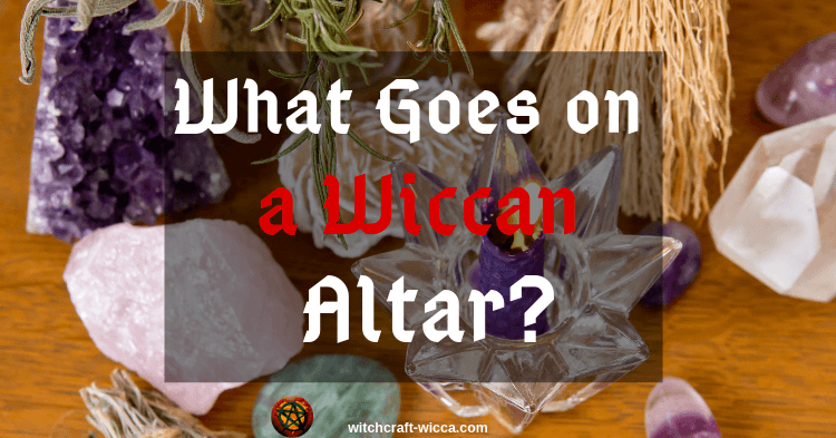 What Goes on a Wiccan Altar