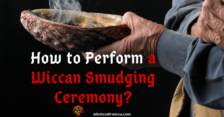 How to Perform a Wiccan Smudging Ceremony