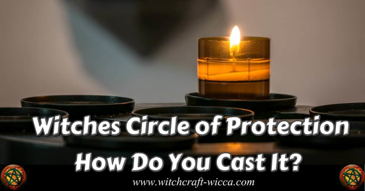 Witches Circle of Protection - How Do You Cast It