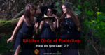 Witches Circle of Protection – How Do You Cast It