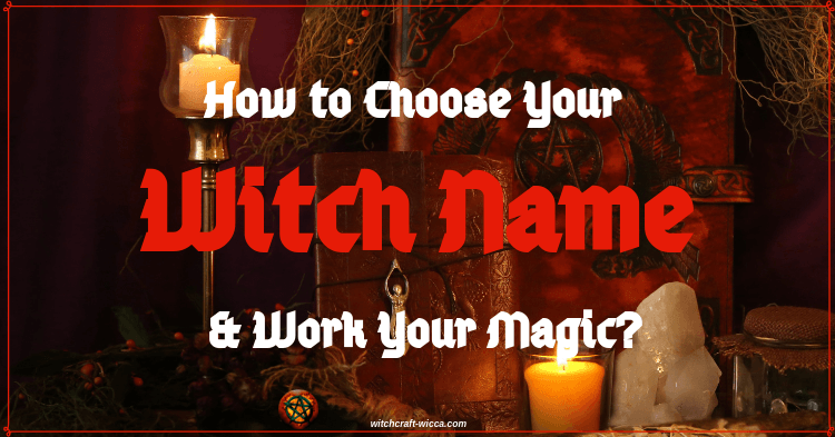 Wiccan names –what is my witch name Choose Your Witch Name & Work Your Magic
