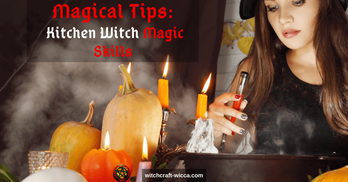 Magical Tips Kitchen Witch Magic Skills And Personal