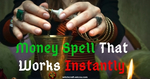 Money Spell That Works Instantly