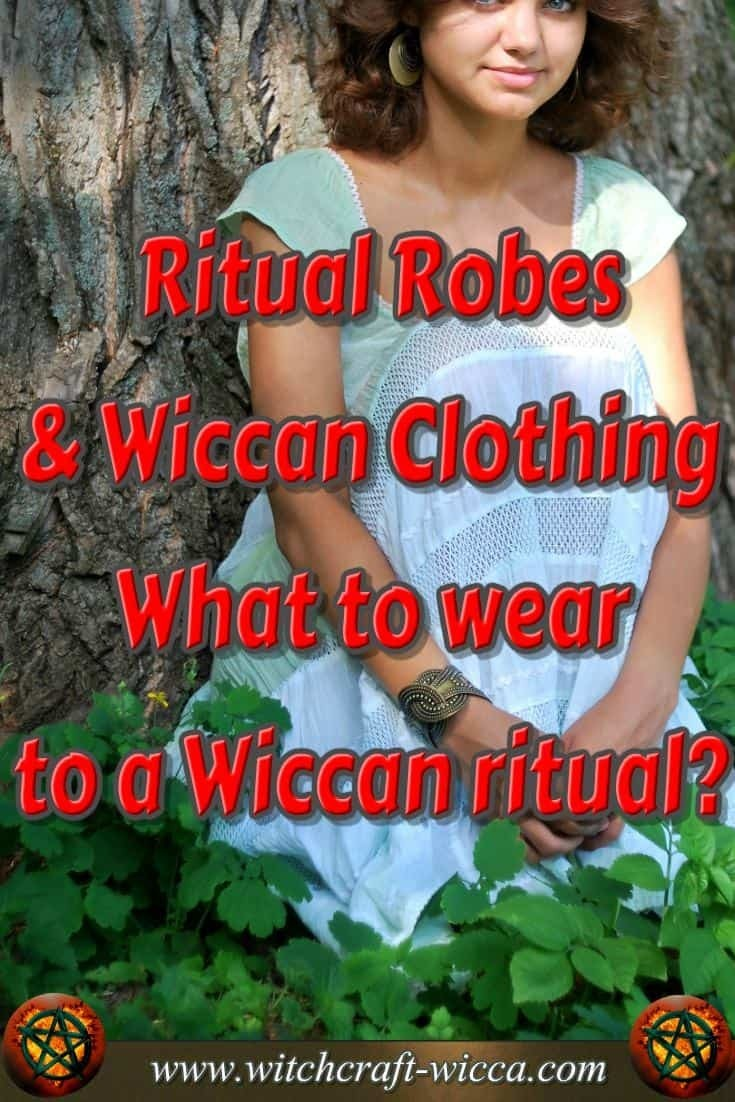 Ritual Robes and Wiccan Clothing - What to wear to a Wiccan ritual? Much like a uniform, when you put on distinctive ritual robes or Wiccan clothing, used exclusively for Magic rites, your mind is much more open to the Magic