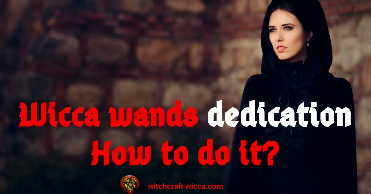 Wicca wands dedication -How to do it?