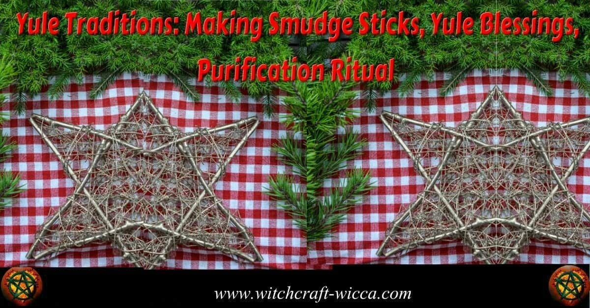 Yule Traditions: Making Smudge Sticks, Yule Blessings, Purification Ritual