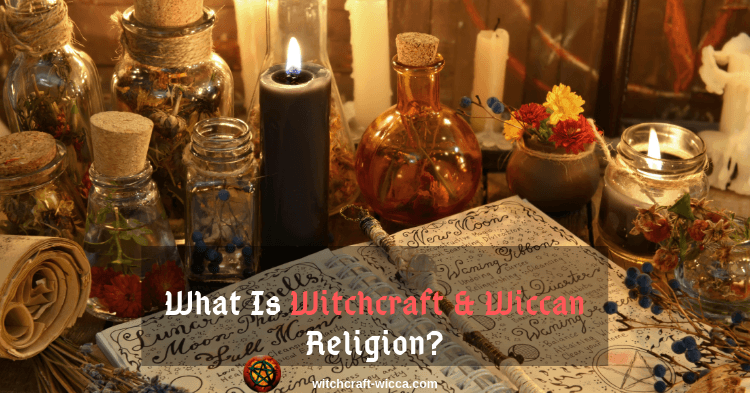 What Is Witchcraft & Wiccan Religion