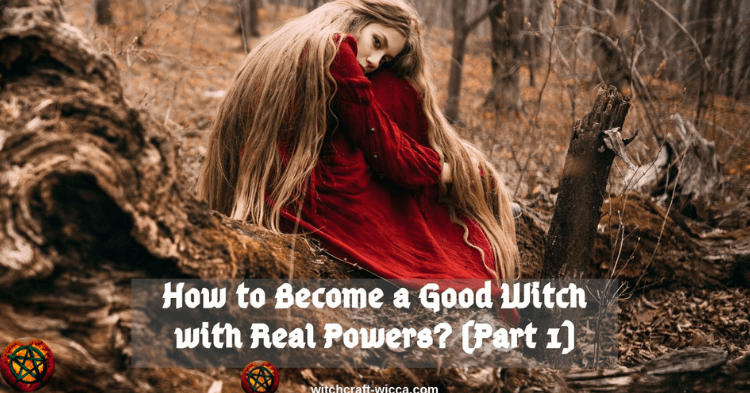 How to Become a Good Witch with Real Powers Part