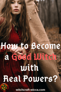 How to Become a Good Witch with Real Powers?
