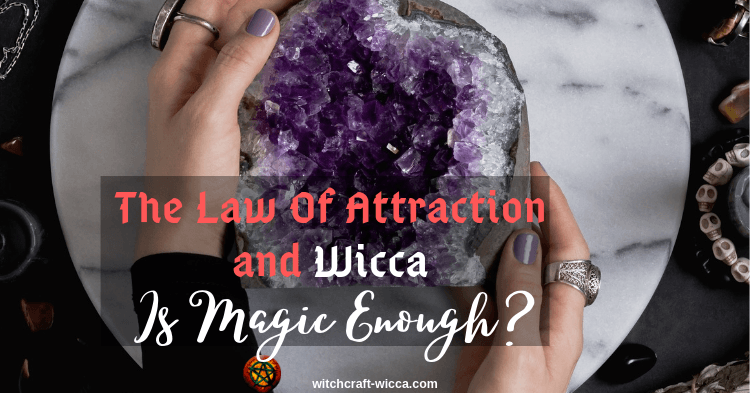 The Law Of Attraction and Wicca: Is Magic Enough?