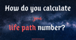 How Do You Figure Out Your Life Path Number?